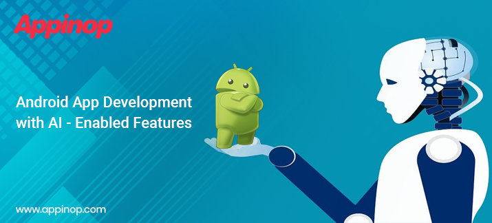 AI enabled features for Android App development